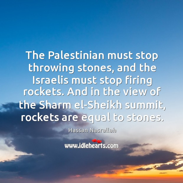The palestinian must stop throwing stones, and the israelis must stop firing rockets. Image