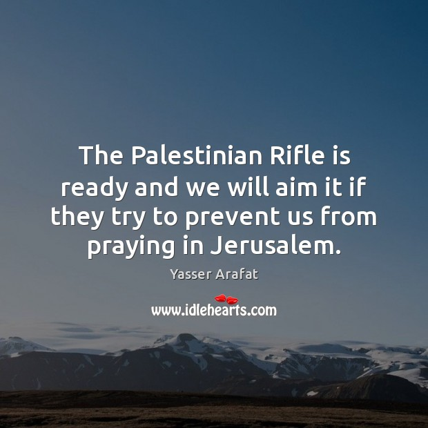 The Palestinian Rifle is ready and we will aim it if they Image