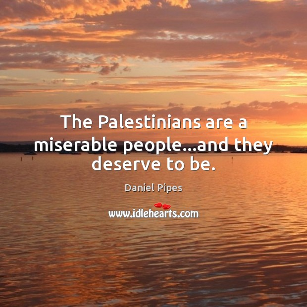 Image, The Palestinians are a miserable people…and they deserve to be.