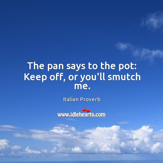 Image, The pan says to the pot: keep off, or you'll smutch me.