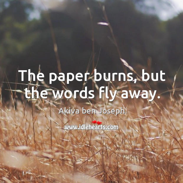 The paper burns, but the words fly away. Image