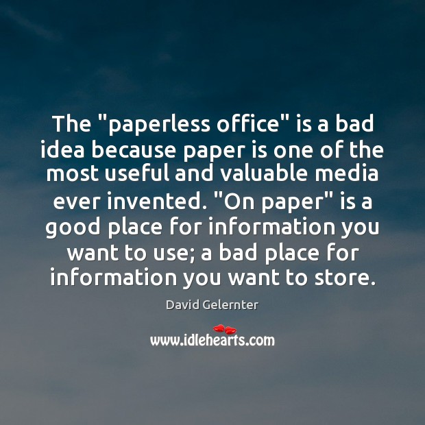 "Image, The ""paperless office"" is a bad idea because paper is one of"