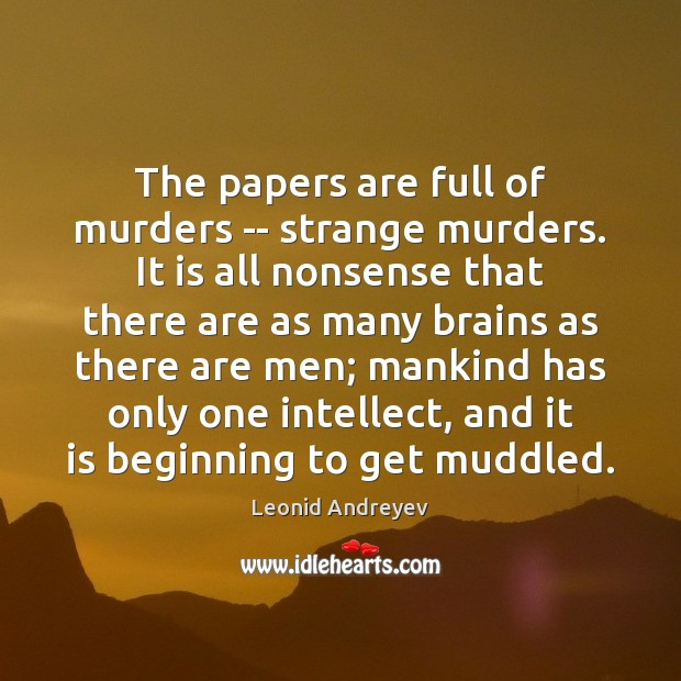 The papers are full of murders — strange murders. It is all Leonid Andreyev Picture Quote