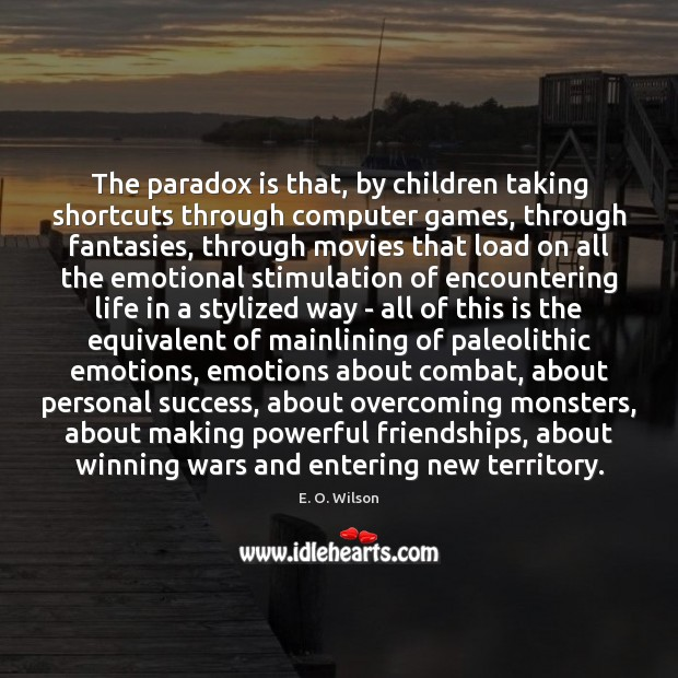 Image, The paradox is that, by children taking shortcuts through computer games, through