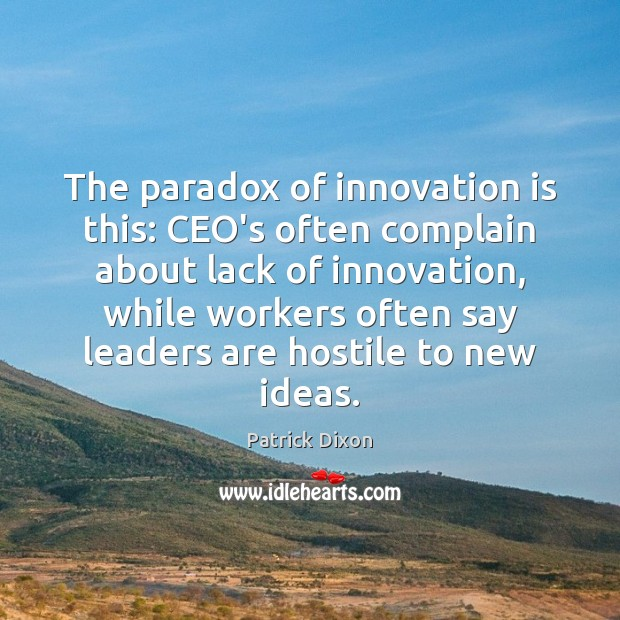 The paradox of innovation is this: CEO's often complain about lack of Image