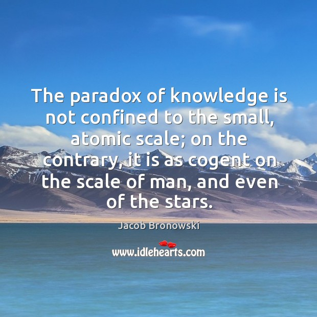 The paradox of knowledge is not confined to the small, atomic scale; Image