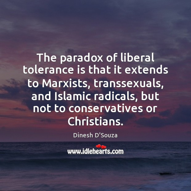 The paradox of liberal tolerance is that it extends to Marxists, transsexuals, Tolerance Quotes Image