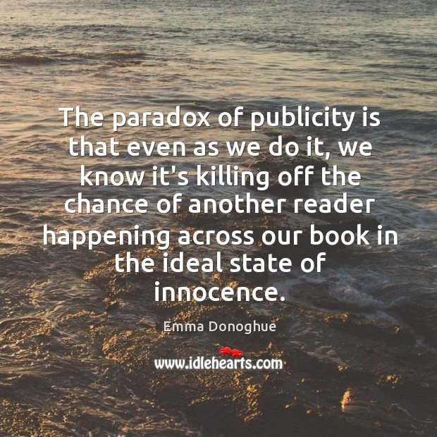The paradox of publicity is that even as we do it, we Publicity Quotes Image