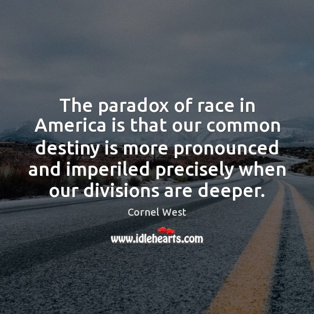 The paradox of race in America is that our common destiny is Cornel West Picture Quote