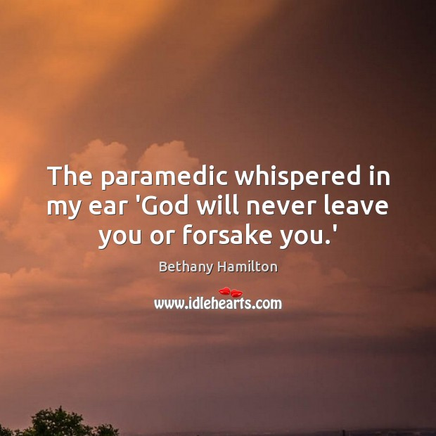 Image, The paramedic whispered in my ear 'God will never leave you or forsake you.'