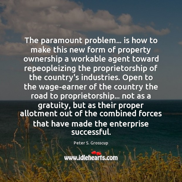 Image, The paramount problem… is how to make this new form of property