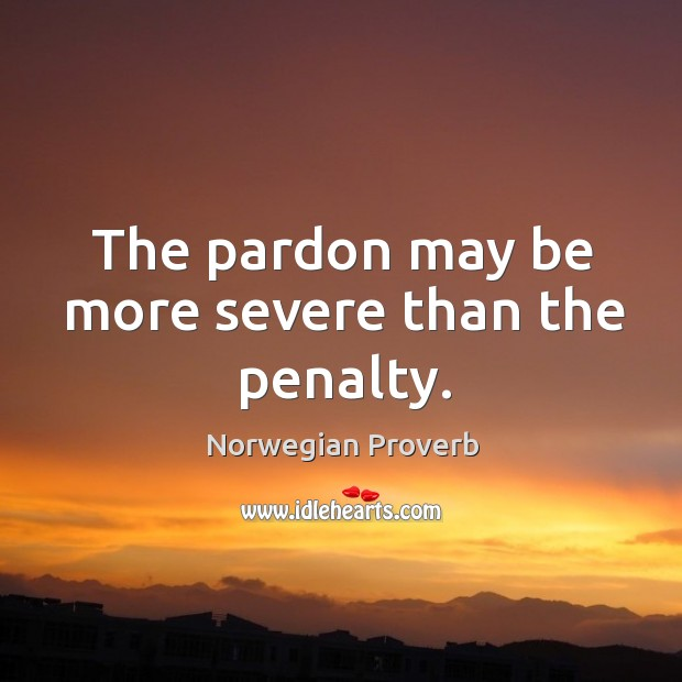 The pardon may be more severe than the penalty. Norwegian Proverbs Image