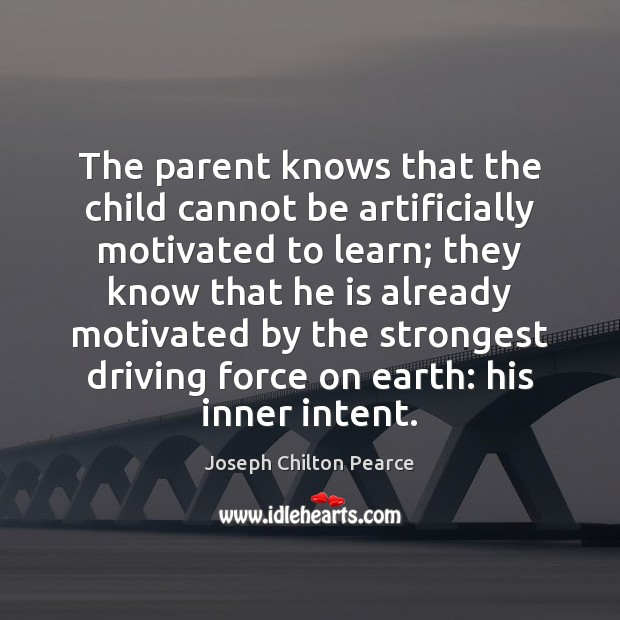 The parent knows that the child cannot be artificially motivated to learn; Image