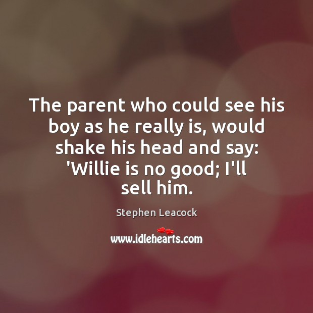 The parent who could see his boy as he really is, would Image