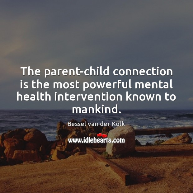 Image, The parent-child connection is the most powerful mental health intervention known to