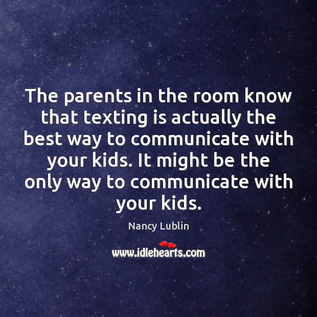 The parents in the room know that texting is actually the best Image