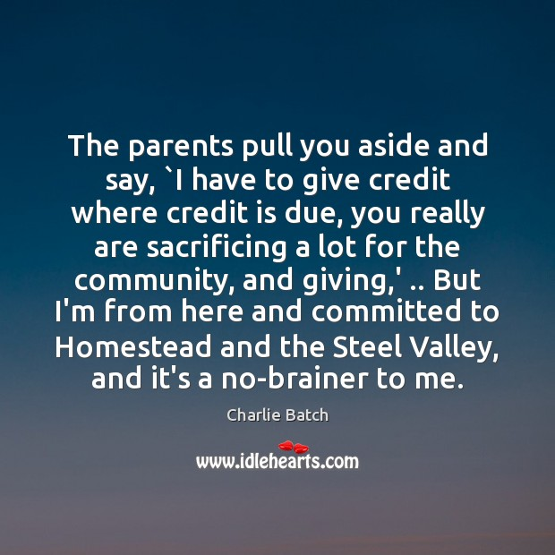 The parents pull you aside and say, `I have to give credit Image