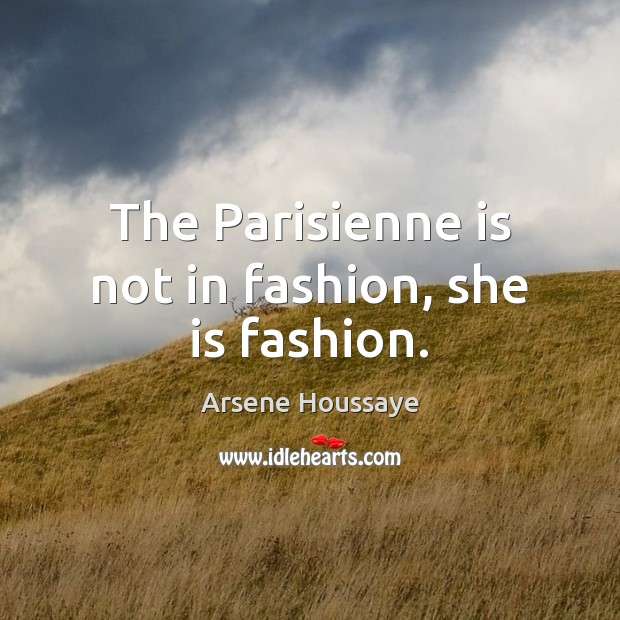 Image, The Parisienne is not in fashion, she is fashion.