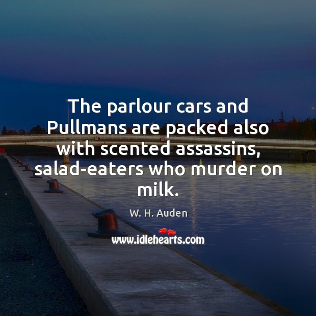 Image, The parlour cars and Pullmans are packed also with scented assassins, salad-eaters