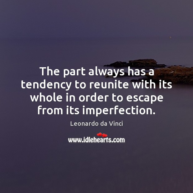 The part always has a tendency to reunite with its whole in Imperfection Quotes Image