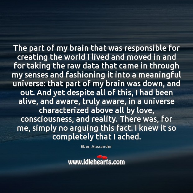 The part of my brain that was responsible for creating the world Eben Alexander Picture Quote