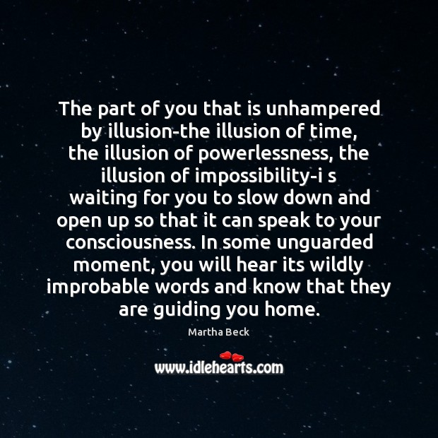The part of you that is unhampered by illusion-the illusion of time, Martha Beck Picture Quote