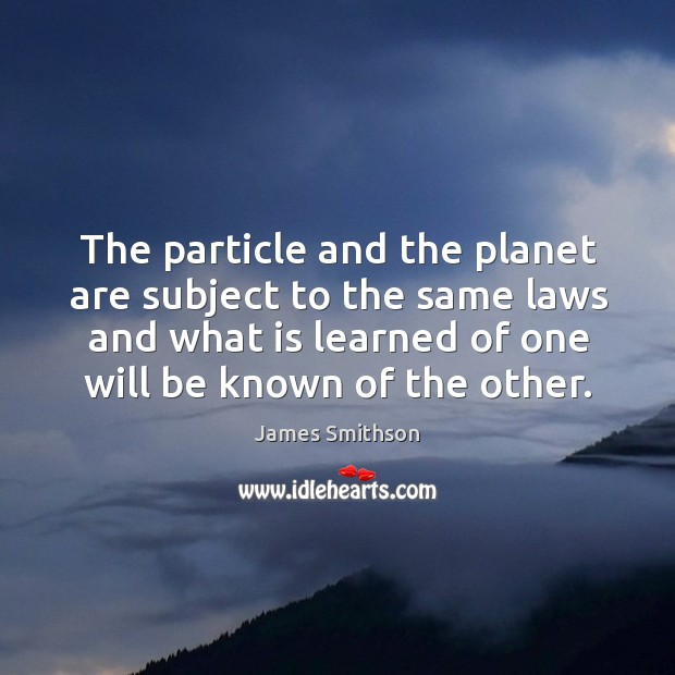 The particle and the planet are subject to the same laws and what is learned of one will be known of the other. Image