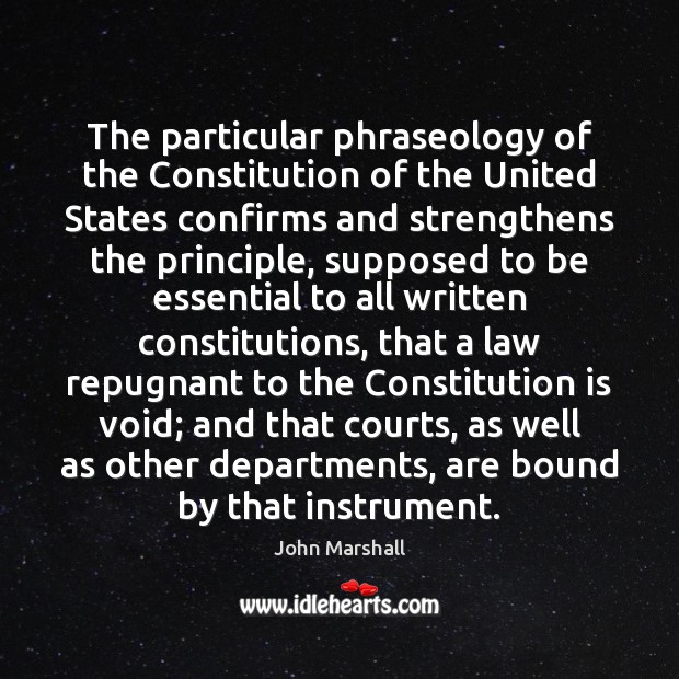 The particular phraseology of the Constitution of the United States confirms and John Marshall Picture Quote