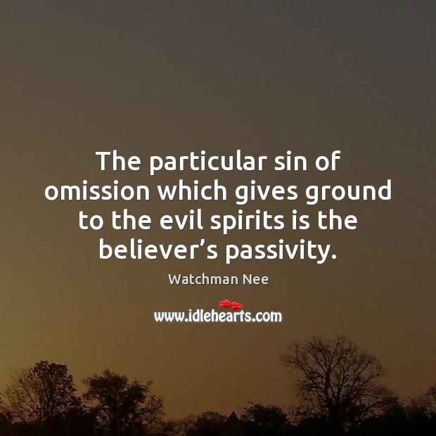 The particular sin of omission which gives ground to the evil spirits Image