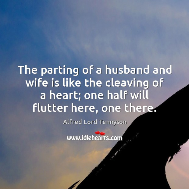 The parting of a husband and wife is like the cleaving of Alfred Lord Tennyson Picture Quote