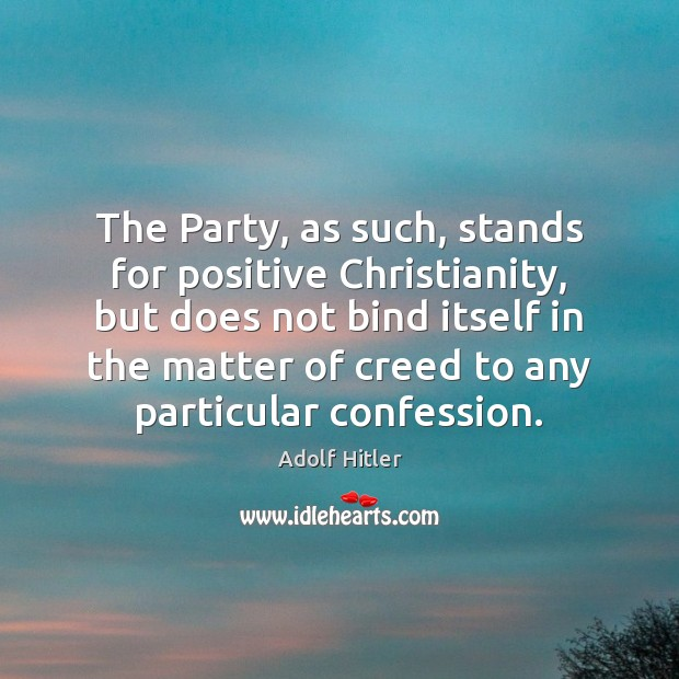 The Party, as such, stands for positive Christianity, but does not bind Image