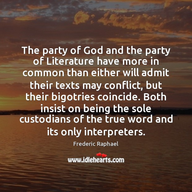 The party of God and the party of Literature have more in Frederic Raphael Picture Quote