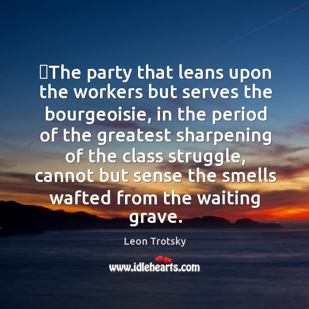 The party that leans upon the workers but serves the bourgeoisie, in Leon Trotsky Picture Quote