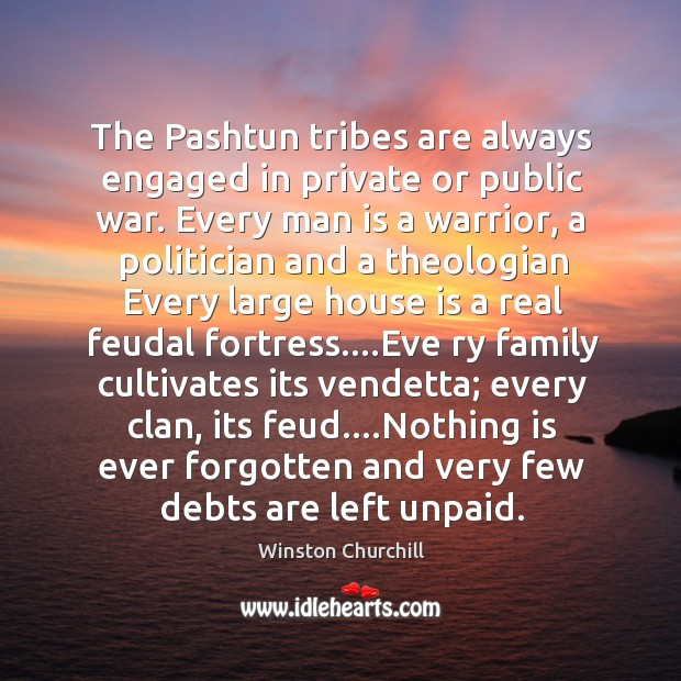 Image, The Pashtun tribes are always engaged in private or public war. Every