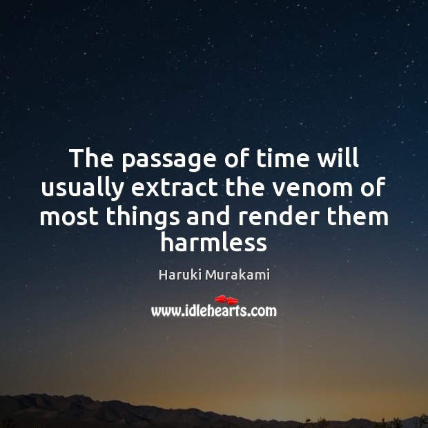 The passage of time will usually extract the venom of most things and render them harmless Image