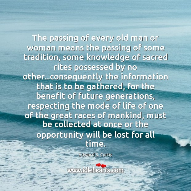 The passing of every old man or woman means the passing of Image