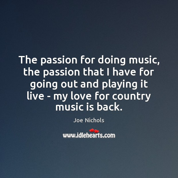 The passion for doing music, the passion that I have for going Image
