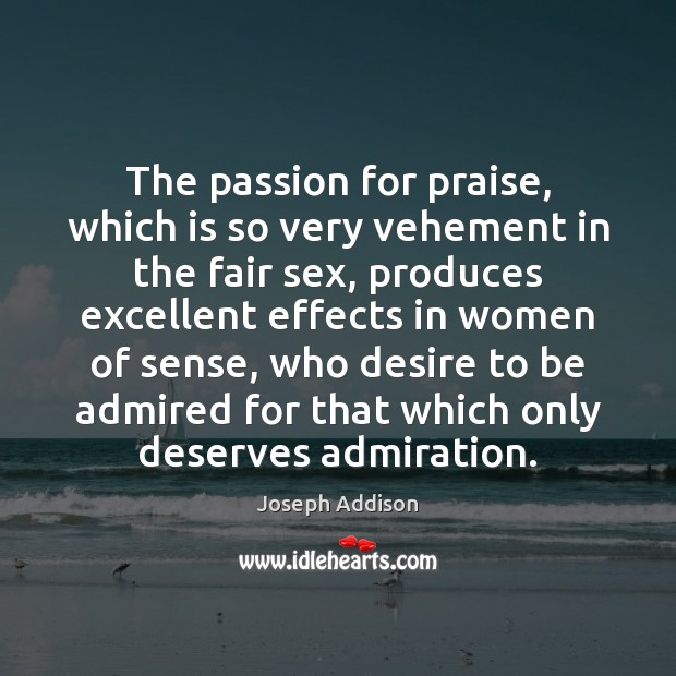 The passion for praise, which is so very vehement in the fair Image