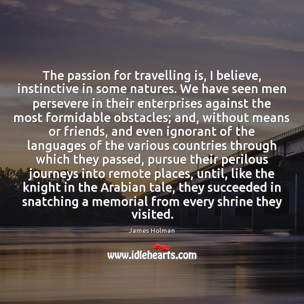 The passion for travelling is, I believe, instinctive in some natures. We Image