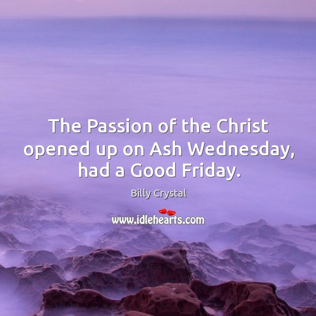 The Passion of the Christ opened up on Ash Wednesday, had a Good Friday. Image