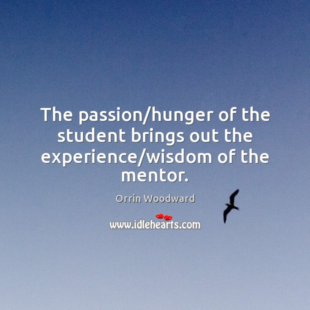 Image, The passion/hunger of the student brings out the experience/wisdom of the mentor.