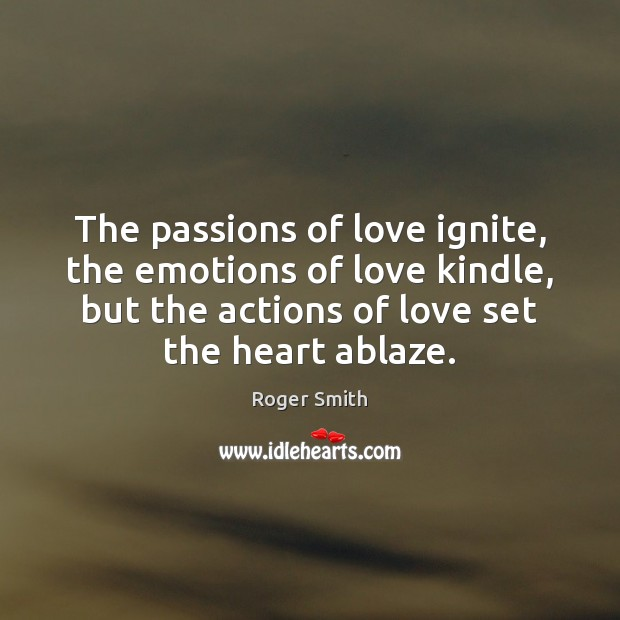 The passions of love ignite, the emotions of love kindle, but the Image