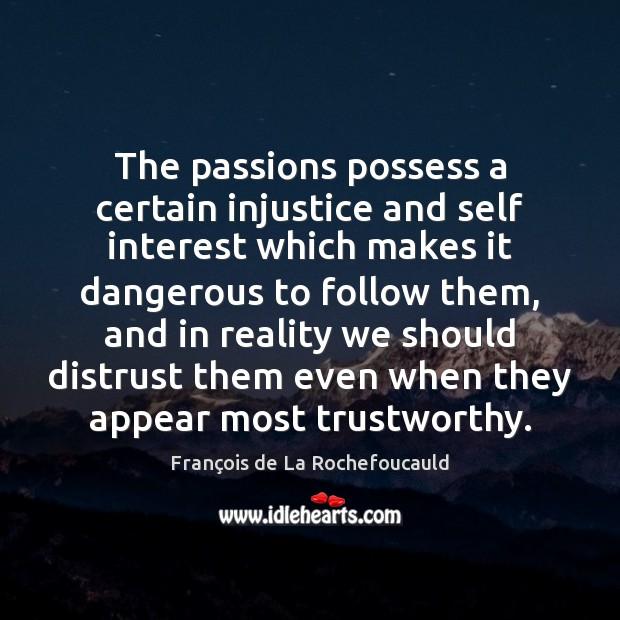 The passions possess a certain injustice and self interest which makes it François de La Rochefoucauld Picture Quote