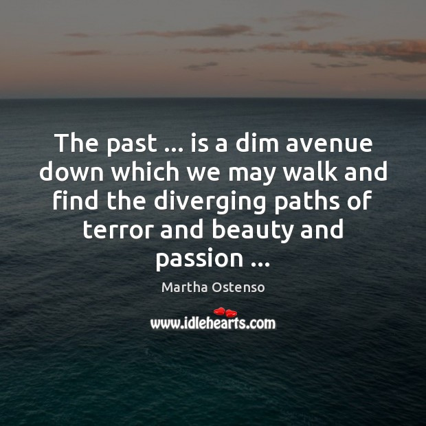 Image, The past … is a dim avenue down which we may walk and