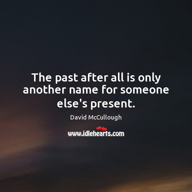 Image, The past after all is only another name for someone else's present.