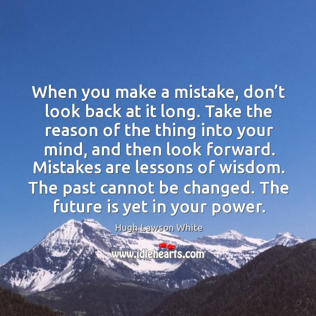 The past cannot be changed. The future is yet in your power. Image
