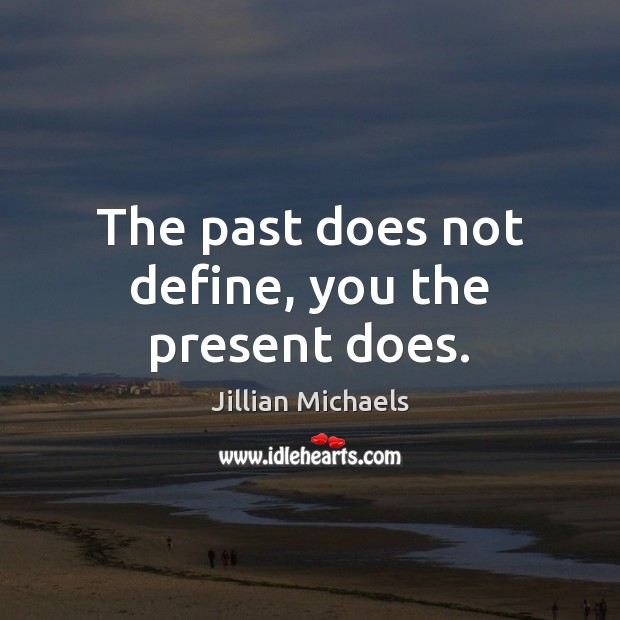 The past does not define, you the present does. Image