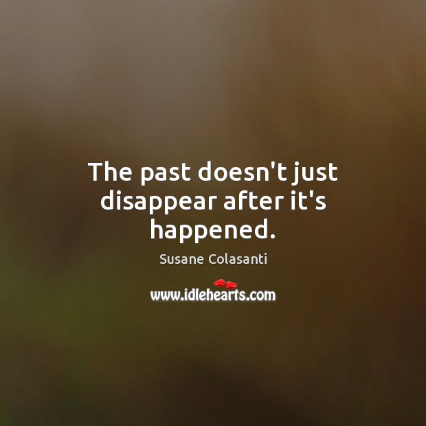 Image, The past doesn't just disappear after it's happened.