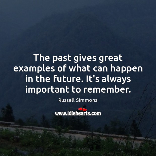The past gives great examples of what can happen in the future. Russell Simmons Picture Quote