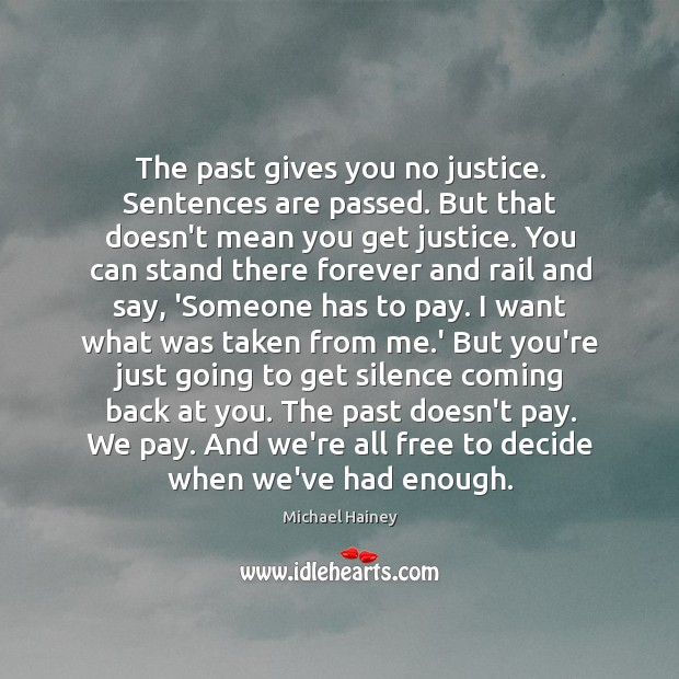 The past gives you no justice. Sentences are passed. But that doesn't Image